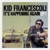 Kid Francescoli – It s Happening Again – EP