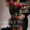 Shapes And Sizes – Candle to your eyes