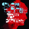 General Elektriks – Good City For Dreamers