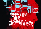 General Elektriks – Good City For Dreamers