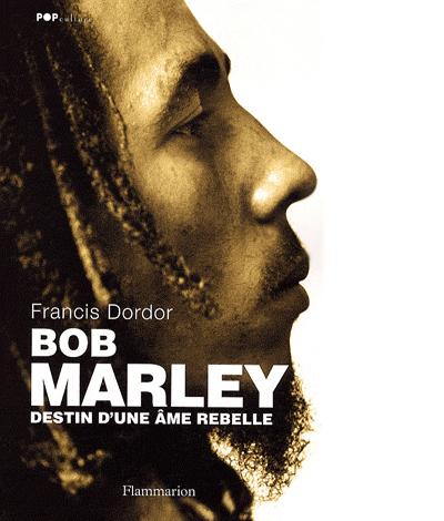 BobMarley Destinduneâmerebelle Bob Marley Destin dune âme rebelle Francis DORDOR