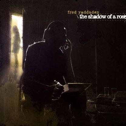 FredYaddaden-TheShadowofaRose