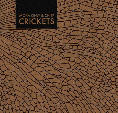 MokaOnlyAndChief-Crickets