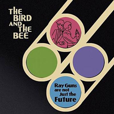 thebirdandthebee-raygunsarenotjustthefuture